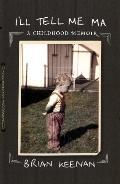 I'll Tell Me Ma: A Childhood Memoir