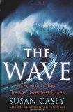 The Wave: In Pursuit of the Rogues, Freaks and Giants of the Ocean