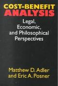 Cost-Benefit Analysis Legal, Economic, and Philosophical Perspectives