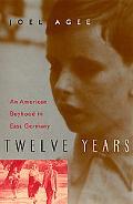 Twelve Years An American Boyhood in East Germany