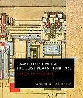 Frank Lloyd Wright the Lost Years, 1910-1922 A Study of Influence