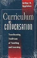 Curriculum As Conversation Transforming Traditions of Teaching and Learning