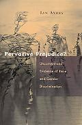 Pervasive Prejudice? Unconventional Evidence of Race and Gender Discrimination
