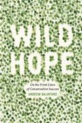 Wild Hope : On the Front Lines of Conservation Success