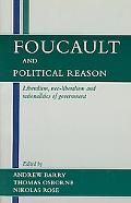 Foucault and Political Reason Liberalism, Neo-Liberalism and Rationalities of Government