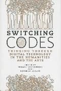 Switching Codes: Thinking through New Technology in the Humanities and the Arts