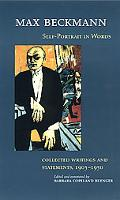 Max Beckmann Self-Portrait in Words  Selected Writings and Statements, 1903-1950