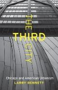 Third City : Chicago and American Urbanism