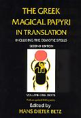 Greek Magical Papyri in Translation Including the Demonic Spells  Texts