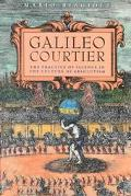 Galileo, Courtier The Practice of Science in the Culture of Absolutism