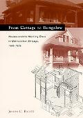 From Cottage to Bungalow Houses and the Working Class in Metropolitan Chicago, 1869-1929