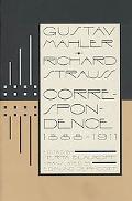 Gustav Mahler-Richard Strauss Correspondence, 1888-1911