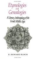 Etymologies and Genealogies A Literary Anthropology of the French Middle Ages