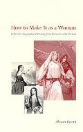 How to Make It As a Woman Collective Biographical History from Victoria to the Present