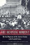 Defining Moment The Great Depression and the American Economy in the Twentieth Century