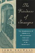 Kindness of Strangers The Abandonment of Children in Western Europe from Late Antiquity to t...