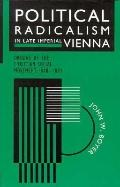 Political Radicalism in Late Imperial Vienna Origins of the Christian Social Movement, 1848-...