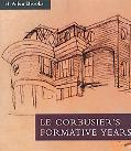 Le Corbusier's Formative Years Charles-Edouard Jeanneret at LA Chaux-De-Fonds