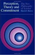 Perception, Theory and Commitment The New Philosophy of Science