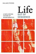 Life Out of Sequence : A Data-Driven History of Bioinformatics