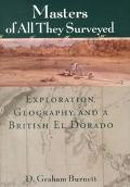 Masters of All They Surveyed Exploration, Geography, and a British El Dorado