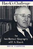 Hayek's Challenge An Intellectual Biography of F.A. Hayek