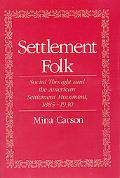 Settlement Folk Social Thought and the American Settlement Movement,1885-1930