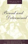 Bound and Determined Captivity, Culture-Crossing, and White Womanhood from Mary Rowlandson t...