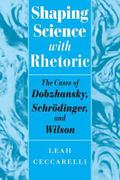 Shaping Science With Rhetoric The Cases of Dobzhansky, Schrodinger, and Wilson