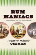 Rum Maniacs : Alcoholic Insanity in the Early American Republic