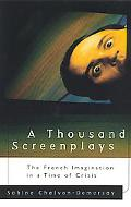 Thousand Screenplays The French Imagination in a Time of Crisis