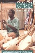 Mande Music Traditional and Modern Music of the Maninka and Mandinka of Western Africa