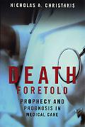 Death Foretold Prophecy and Prognosis in Medical Care