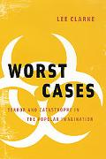 Worst Cases Terror and Catastrophe in The Popular Imagination