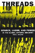 Threads Gender, Labor, and Power in the Global Apparel Industry
