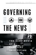 Governing With the News The News Media As a Political Institution
