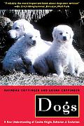 Dogs A New Understanding of Canine Origin, Behavior, and Evolution