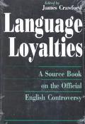 Language Loyalties A Source Book on the Official English Controversy