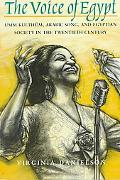 Voice of Egypt Umm Kulthum, Arabic Song, and Egyptian Society in the Twentieth Century