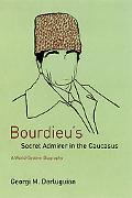 Bourdieu's Secret Admirer In The Caucasus A World-system Biography