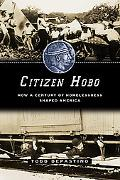 Citizen Hobo How a Century of Homelessness Shaped America