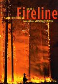 On the Fireline Living and Dying With Wildland Firefighters