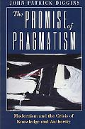 Promise of Pragmatism Modernism and the Crisis of Knowledge and Authority