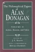 Philosophical Papers of Alan Donagan Action, Reason and Value