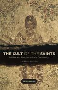 Cult of the Saints : Its Rise and Function in Latin Christianity, Enlarged Edition