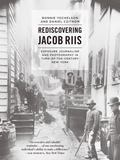 Rediscovering Jacob Riis : Exposure Journalism and Photography in Turn-Of-the-century New York