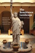 Remittance Landscape : Spaces of Migration in Rural Mexico and Urban USA