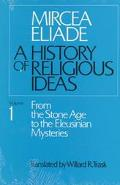 History of Religious Ideas From the Stone Age to the Eleusinian Mysteries