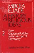 History of Religious Ideas From Gautama Buddha to the Triumph of Christianity