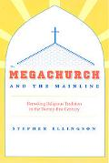 Megachurch and the Mainline Remaking Religious Tradition in the Twenty-First Century